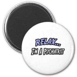 Relax, I'm a Psychiatrist Refrigerator Magnets