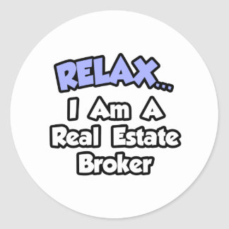 Relax...I'm A Real Estate Broker Round Sticker