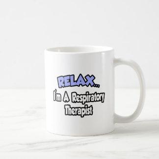 Relax...I'm A Respiratory Therapist Coffee Mug