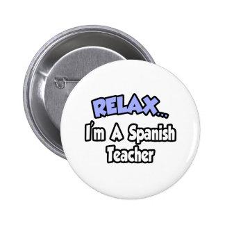 Relax...I'm A Spanish Teacher Pinback Button