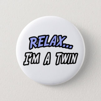 Relax, I'm a Twin Button