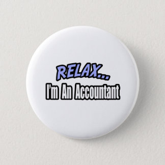 Relax, I'm An Accountant Pinback Button