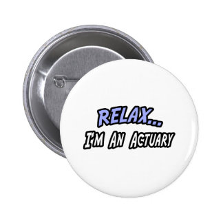 Relax, I'm an Actuary Pinback Button