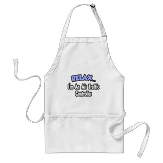 Relax...I'm An Air Traffic Controller Adult Apron