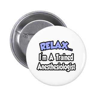 Relax...I'm An Anesthesiologist Button