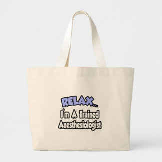 Relax...I'm An Anesthesiologist Canvas Bags