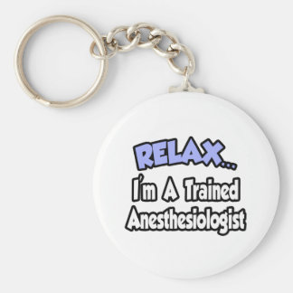 Relax...I'm An Anesthesiologist Key Chain