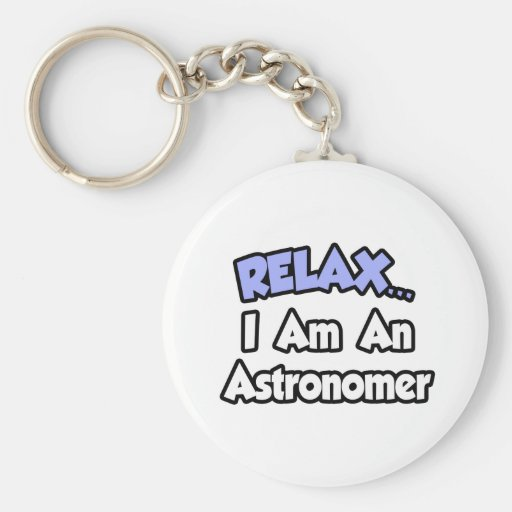 Relax...I'm An Astronomer Basic Round Button Keychain