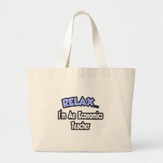 Relax...I'm An Economics Teacher Bags