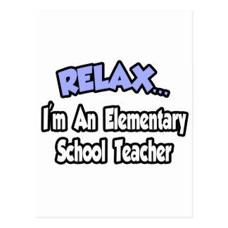Relax...I'm An Elementary School Teacher Post Cards