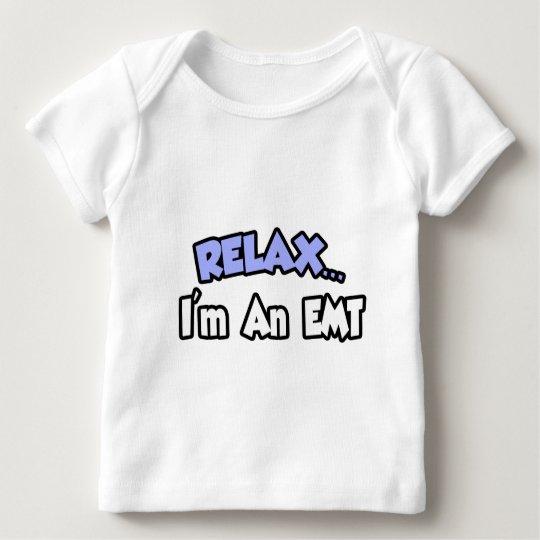 Relax...I'm An EMT Baby T-Shirt