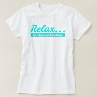 Relax... I'm an Esthetician T-Shirt