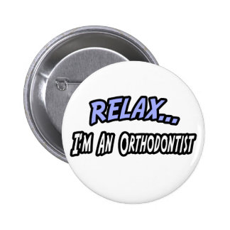 Relax, I'm an Orthodontist Button