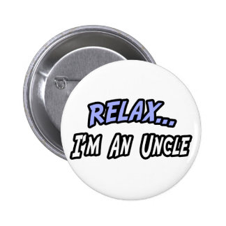 Relax, I'm an Uncle Pinback Button