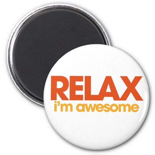 Relax I'm Awesome 2 Inch Round Magnet