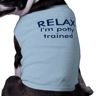 Relax! I'm potty trained dog t-shirt