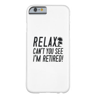 Relax I'm Retired! Barely There iPhone 6 Case