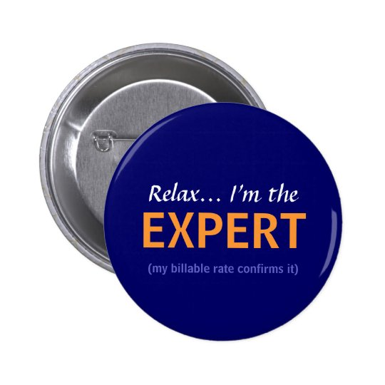 Relax... I'm the EXPERT Pinback Button
