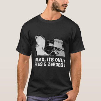 Relax, Its Only Ones & Zeroes T-Shirt
