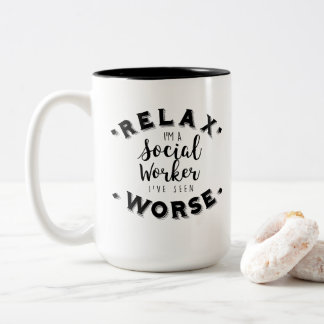 Relax I've Seen Worse Social Worker- Birthday Gift Two-Tone Coffee Mug