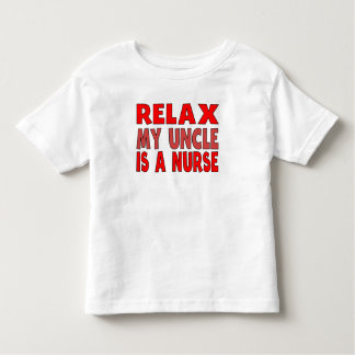 Relax My Uncle Is A Nurse Toddler T-shirt