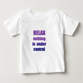 RELAX Nothing ... Baby T-Shirt