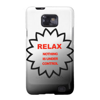 Relax, nothing is under control samsung galaxy s2 cases