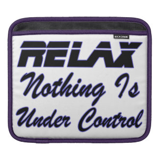 Relax Nothing Is Under Control iPad Sleeves
