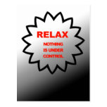 Relax, nothing is under control postcards