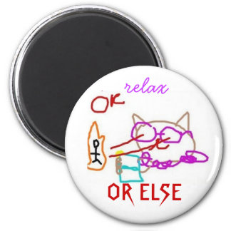 relax , OR ELSE 2 Inch Round Magnet