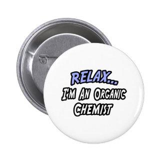 Relax...Organic Chemist Pinback Button
