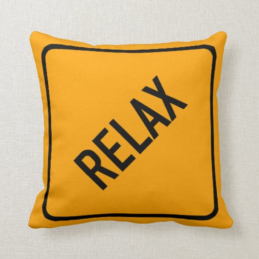 Throw Pillows That Say Relax : Relax Sign Throw Pillow Zazzle