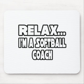 Relax...Softball Coach Mouse Pad