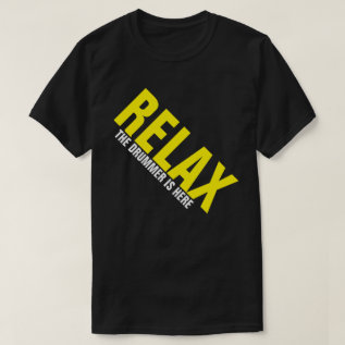 Relax The Drummer Is Here Music Drummer Funny Tee at Zazzle