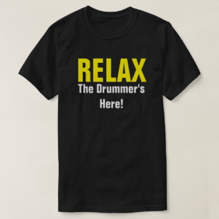 Relax. The Drummer's Here. Music Drummer Funny Tee at Zazzle