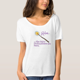 Relax..the Fairy Godmothers are here. T-Shirt