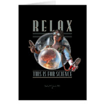 Relax: This is for SCIENCE Greeting Card