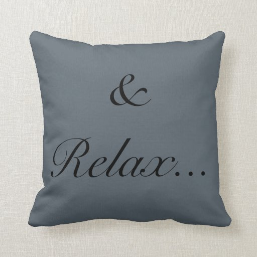 Throw Pillows That Say Relax : & Relax Throw Pillow Zazzle