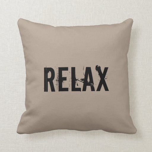 Throw Pillows That Say Relax : Relax Throw Pillow Zazzle