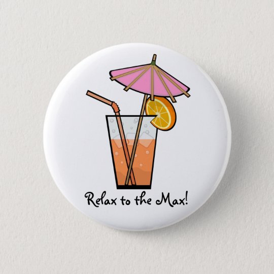 Relax To The Max! Pinback Button