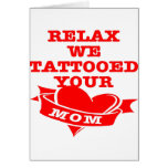 Relax We Tattooed Your Mom Card