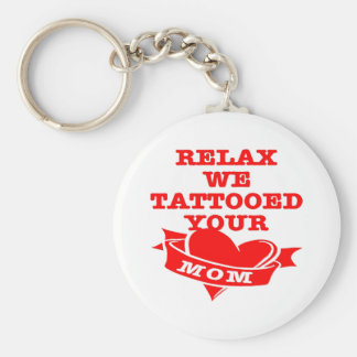 Relax We Tattooed Your Mom Keychain