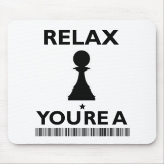 Relax You're A Pawn mousepad