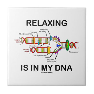 Relaxing Is In My DNA (DNA Replication) Ceramic Tile