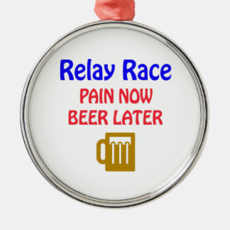 Relay Race pain now beer later Round Metal Christmas Ornament