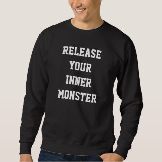 RELEASE YOUR INNER MONSTER SWEATSHIRT