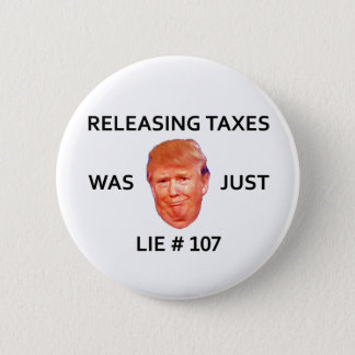 RELEASING TAXES WAS JUST TRUMP LIE 107 BUTTON