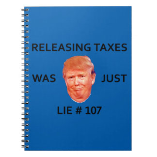 RELEASING TAXES WAS JUST TRUMP LIE 107 NOTEBOOK