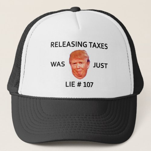 RELEASING TAXES WAS JUST TRUMP LIE 107 TRUCKER HAT