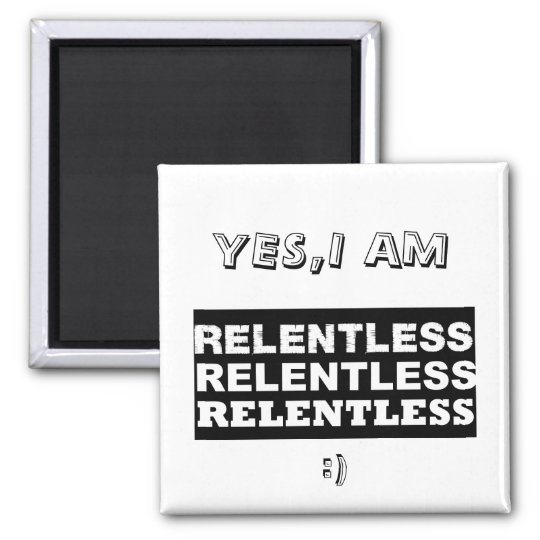 relentless2, YES,I AM, (: Magnet